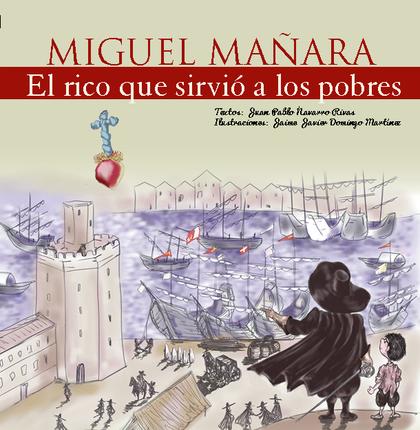 MIGUEL MAÑARA, EL RICO QUE SIRVIÓ A LOS POBRES.