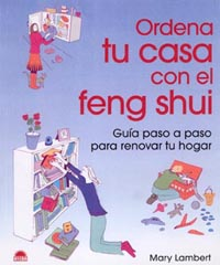 ORDENA TU CASA CON EL FENG SHUI: GUÍA PASO A PASO PARA RENOVAR TU HOGAR