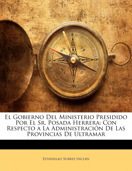 EL GOBIERNO DEL MINISTERIO PRESIDIDO POR EL SR. POSADA HERRERA