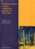 EL ETERNO RETORNO : EXILIADOS REPUBLICANOS ESPAÑOLES EN PUERTO RICO