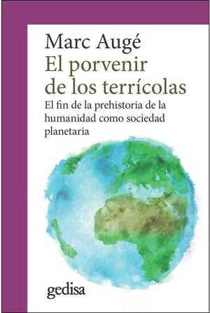 EL PORVENIR DE LOS TERRÍCOLAS. EL FIN DE LA PREHISTORIA DE LA HUMANIDAD COMO SOCIEDAD PLANETARI