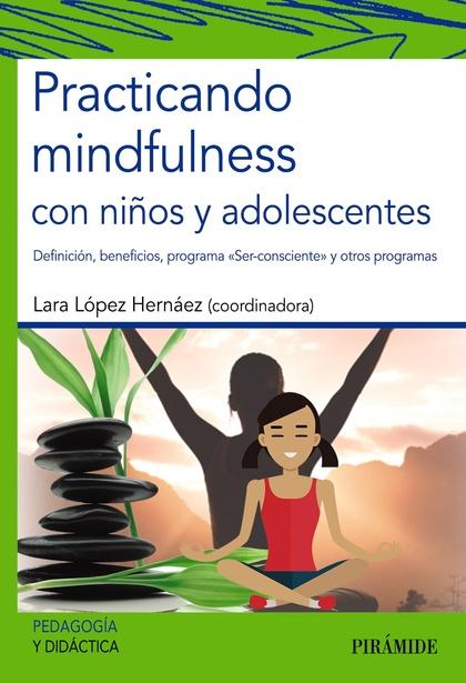 PRACTICANDO MINDFULNESS CON NIÑOS Y ADOLESCENTES. DEFINICIÓN, BENEFICIOS, PROGRAMA  ´ SER-CONSC