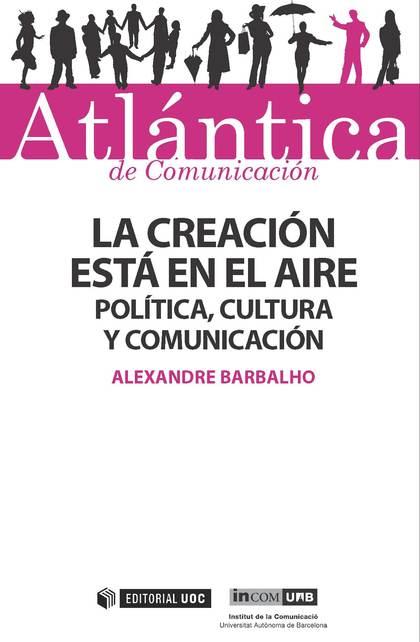 LA CREACIÓN ESTÁ EN EL AIRE : JUVENTUDES, POLÍTICA, CULTURA Y COMUNICACIÓN