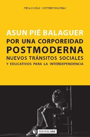 POR UNA CORPOREIDAD POSTMODERNA : NUEVOS TRÁNSITOS SOCIALES Y EDUCATIVOS PARA LA INTERDEPENDENC