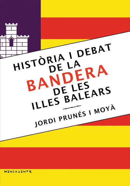 HISTÒRIA I DEBAT DE LA BANDERA DE LES ILLES BALEARS