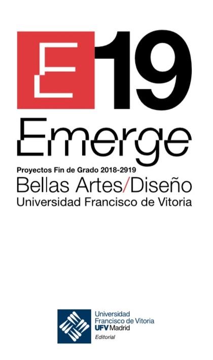 EMERGE 19. PROYECTOS FIN DE GRADO BELLAS ARTES Y DISEÑO