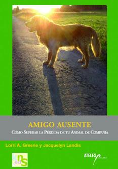 AMIGO AUSENTE : CÓMO SUPERAR LA PÉRDIDA DE TU ANIMAL DE COMPAÑÍA
