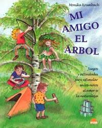 MI AMIGO EL ÁRBOL: JUEGOS Y ACTIVIDADES PARA ESTIMULAR EN LOS NIÑOS EL AMOR A LA NATURALEZA