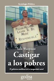 CASTIGAR A LOS POBRES : EL GOBIERNO NEOLIBERAL DE LA INSEGURIDAD SOCIAL