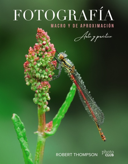 FOTOGRAFÍA MACRO Y DE APROXIMACIÓN. ARTE Y PRÁCTICA..