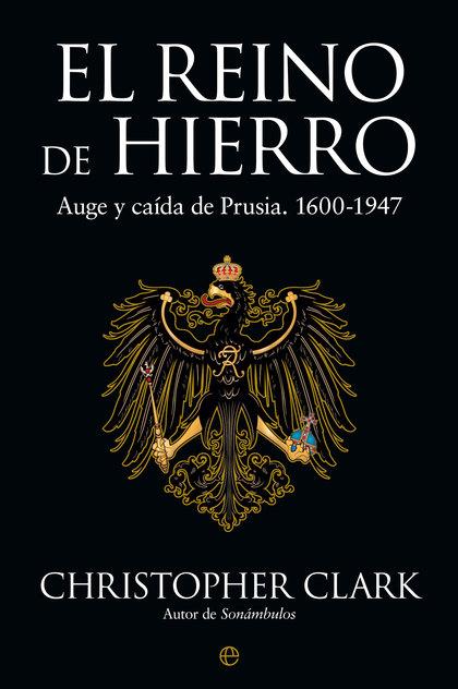 EL REINO DE HIERRO. AUGE Y CAÍDA DE PRUSIA. 1600-1947