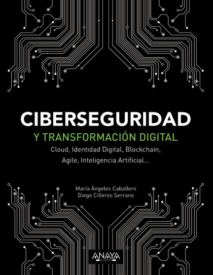 CIBERSEGURIDAD Y TRANSFORMACIÓN DIGITAL. CLOUD, IDENTIDAD DIGITAL, BLOCKCHAIN, AGILE, INTELIGEN