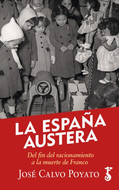 ESPAÑA AUSTERA, LA. DEL FIN DEL RACIONAMIENTO A LA MUERTE DE FRANCO