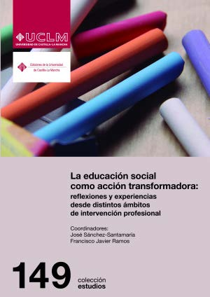 LA EDUCACIÓN SOCIAL COMO ACCIÓN TRANSFORMADORA: REFLEXIONES Y EXPERIENCIAS DESDE