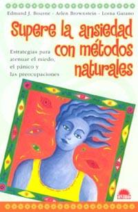 SUPERE LA ANSIEDAD CON MÉTODOS NATURALES: ESTRATEGIAS PARA ATENUAR EL MIEDO, EL PÁNICO Y LAS PR
