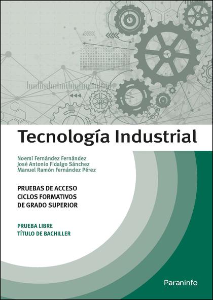 TECNOLOGÍA INDUSTRIAL. PRUEBAS DE ACCESO A CICLOS FORMATIVOS DE GRADO SUPERIOR.