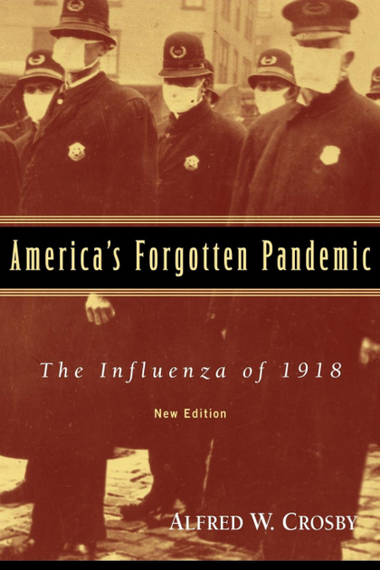 AMERICA´S FORGOTTEN PANDEMIC. THE INFLUENZA OF 1918