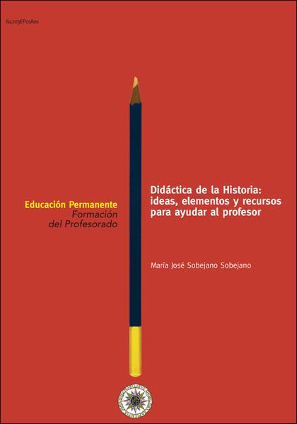 DIDÁCTICA DE LA HISTORIA : IDEAS, ELEMENTOS Y RECURSOS PARA AYUDAR AL PROFESOR