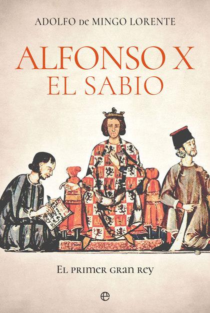 ALFONSO X EL SABIO. EL PRIMER GRAN REY