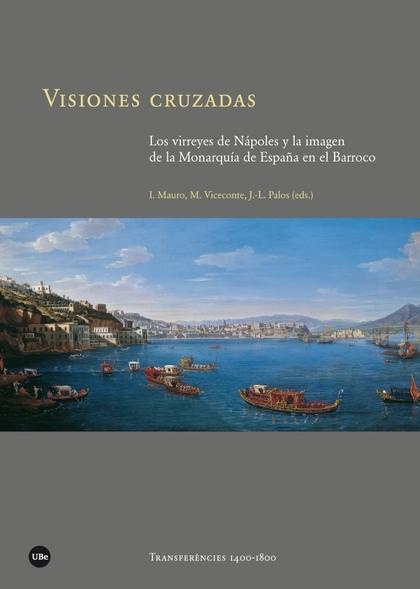 VISIONES CRUZADAS. LOS VIRREYES DE NAPOLES Y LA IMAGEN DE LA MONARQUIA DE ESPAÑA.