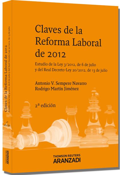 CLAVES DE LA REFORMA LABORAL DE 2012 : ESTUDIO DE LA LEY 3-2012, DE 6 DE JULIO Y DEL REAL DECRE