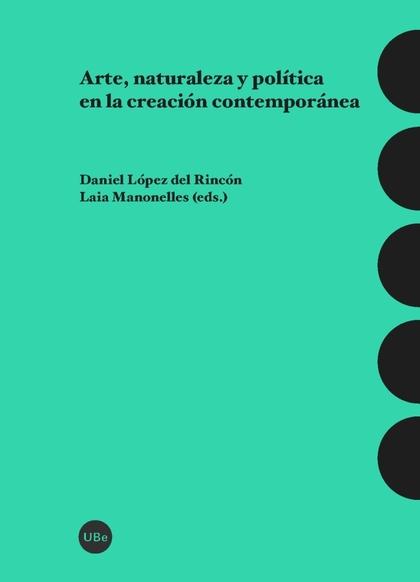 ARTE, NATURALEZA Y POLÍTICA EN LA CREACIÓN CONTEMPORÁNEA.