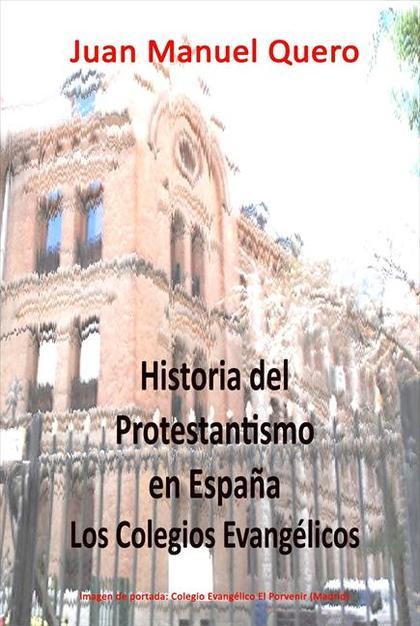 HISTORIA DEL PROTESTANTISMO EN ESPAÑA : LOS COLEGIOS EVANGÉLICOS