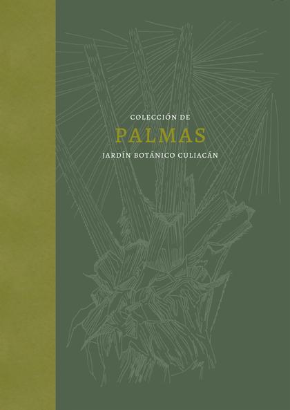 PALMAS. LA COLECCIÓN DEL JARDÍN BOTÁNICO CULIACÁN EN MÉXICO