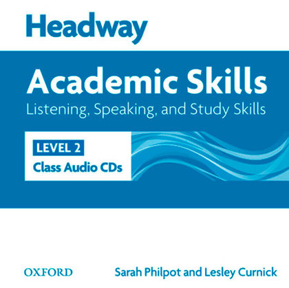 HEADWAY ACADEMIC SKILLS 2: LISTENING, SPEAKING AND STUDY SKILLS CLASS AUDIO AND