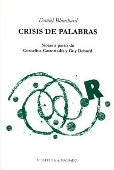 CRISIS DE PALABRAS: NOTAS A PARTIR DE CORNELIUS CASTORIADIS Y GUY DEBORD