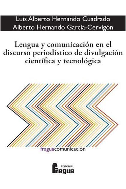 LENGUA Y COMUNICACIÓN EN EL DISCURSO PERIODÍSTICO DE DIVULGACIÓN CIENTÍFICA Y TECNOLÓGICA
