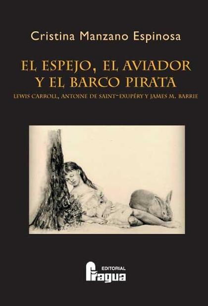 EL ESPEJO, EL AVIADOR Y EL BARCO PIRATA (LEWIS CARROLL, ANTOINE SAINT-EXUPÉRY Y JAMES M. BARRIE