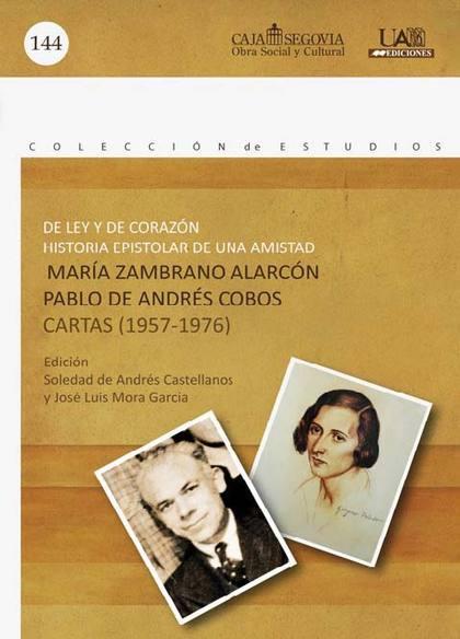 DE LEY Y DE CORAZÓN : HISTORIA EPISTOLAR DE UNA AMISTAD : MARÍA ZAMBRANO ALARCÓN-PABLO DE ANDRÉ