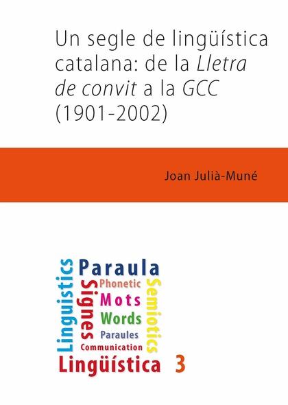UN SEGLE DE LINGÜÍSTICA CATALANA: DE LA LLETRA DE CONVIT A LA GCC (1901-2002)