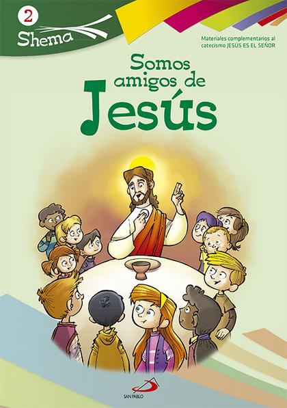 SOMOS AMIGOS DE JESÚS. SHEMA 2 (LIBRO DEL NIÑO) : INICIACIÓN CRISTIANA DE NIÑOS : MATERIALES CO