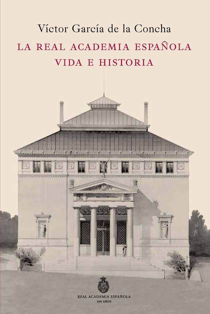 LA REAL ACADEMIA ESPAÑOLA : VIDA E HISTORIA