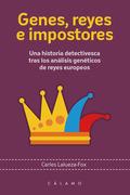 GENES, REYES E IMPOSTORES. UNA HISTORIA DETECTIVESCA TRAS LOS ANÁLISIS GENÉTICOS DE REYES EUROP