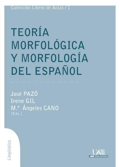 CONGRESO TEORÍA MORFOLÓGICA Y MORFOLOGÍA DEL ESPAÑOL : CELEBRADO EN MAYO DE 2009 EN MADRID