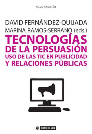 TECNOLOGÍAS DE LA PERSUASIÓN : USO DE LAS TIC EN PUBLICIDAD Y RELACIONES PÚBLICAS