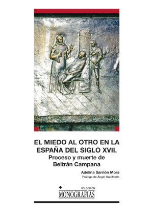 EL MIEDO AL OTRO EN LA ESPAÑA DEL SIGLO XVII. PROCESO Y MUERTE DE BELTRÁN CAMPAN