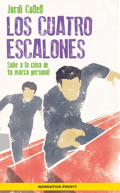 LOS CUATRO ESCALONES. SUBE A LA CIMA DE TU MARCA PERSONAL