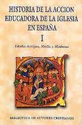 HISTORIA ACCION EDUCADORA DE LA IGLESIA EN ESPAÑA VOL.I