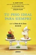 TU PESO IDEAL PARA SIEMPRE : CON LA DIETA DE LA ZONA 40-30-30
