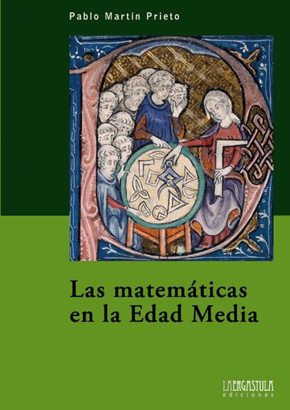 LAS MATEMÁTICAS EN LA EDAD MEDIA : UNA HISTORIA DE LAS MATEMÁTICAS EN LA EDAD MEDIA OCCIDENTAL
