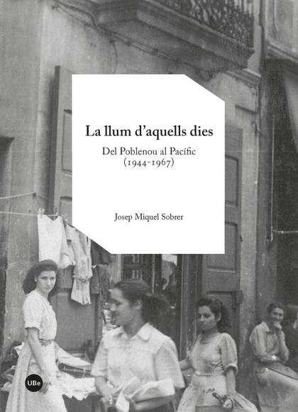 LA LLUM D?AQUELLS DIES. DEL POBLENOU AL PACÍFIC (1944-1967)