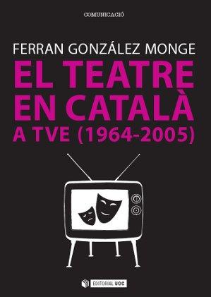 EL TEATRE EN CATALÀ A TVE. 1964-2005