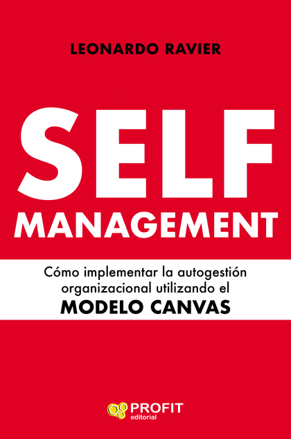 SELF-MANAGEMENT. CÓMO IMPLEMENTAR LA AUTOGESTIÓN ORGANIZACIONAL UTILIZANDO EL MODELO CANVAS