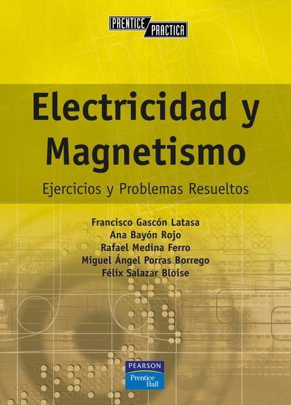 ELECTRICIDAD Y MAGNETISMO: EJERCICIOS Y PROBLEMAS RESUELTOS