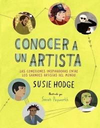 CONOCER A UN ARTISTA. LAS CONEXIONES INSPIRADORAS ENTRE LOS GRANDES ARTISTAS DEL MUNDO