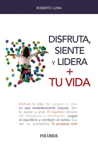 DISFRUTA, SIENTE Y LIDERA + TU VIDA.